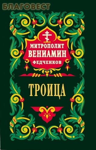 Троица. Митрополит Вениамин Федченков ( Правило Веры, Москва -  )